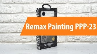 Распаковка Remax Painting PPP-23 / Unboxing Remax Painting PPP-23