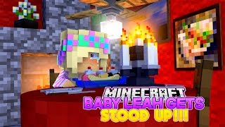 Minecraft BABY LEAH GETS STOOD UP!!!- Baby Leah Minecraft Adventures!