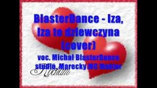 Michał Chojnacki (BlasterDance) - Iza, Iza to dziewczyna COVER