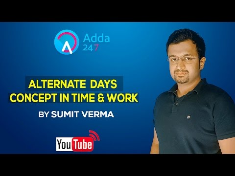 Quantitative Aptitude : ALTERNATE DAYS CONCEPT IN TIME & WORK for SSC TIER II