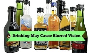 Drinking may cause blurred vision