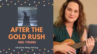 After The Gold Rush - Neil Young - Ukulele Play-Along