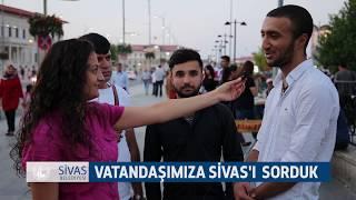 SİVAS'I SORDUK...