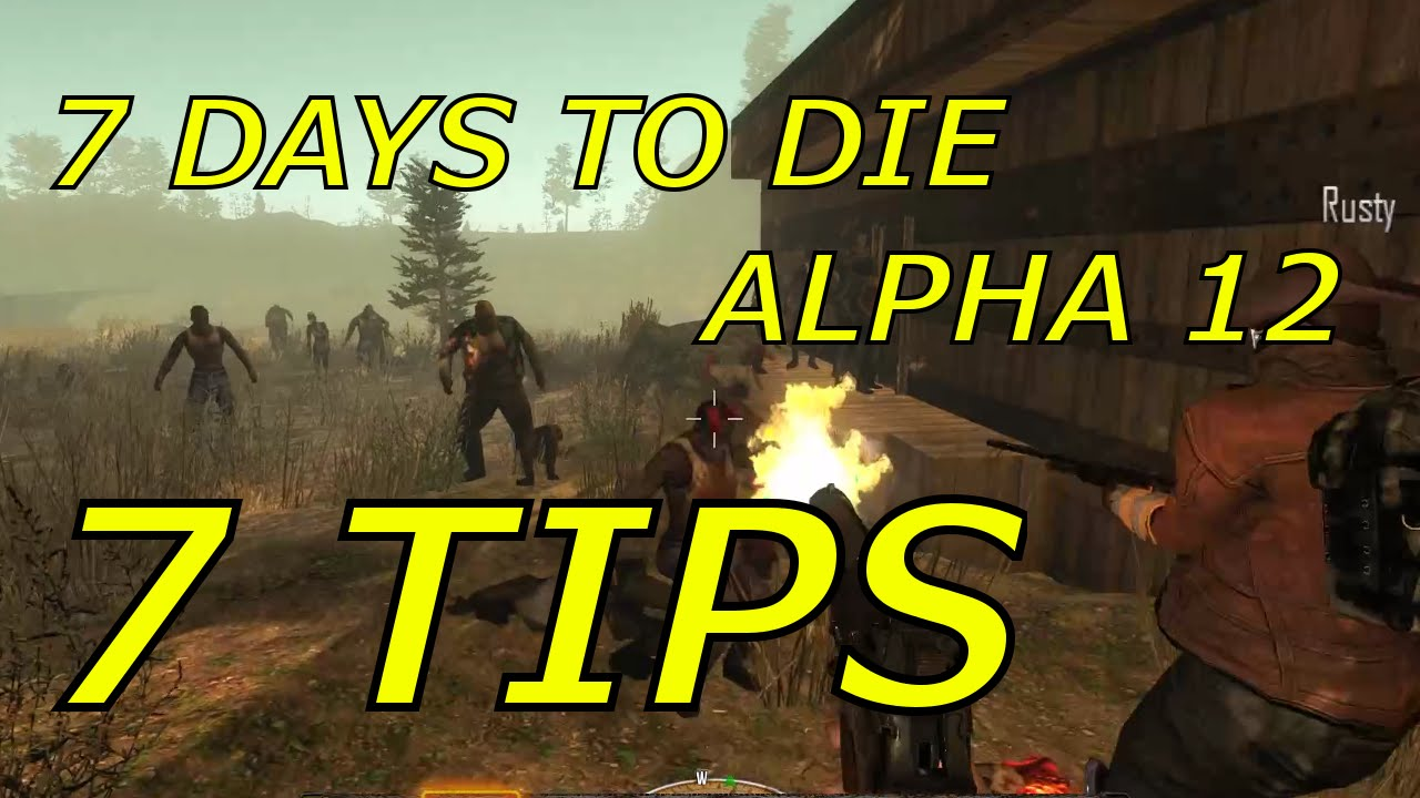 7 tips for 7 days to die alpha 12 youtube. Black Bedroom Furniture Sets. Home Design Ideas