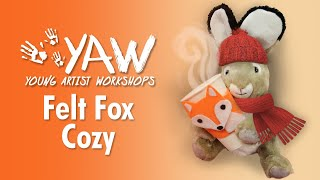 Young Artist Workshop: Felt Fox Cozy