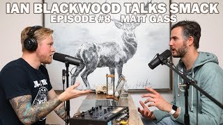 Ian Blackwood Talks Smack Podcast #8 - Matt Gass