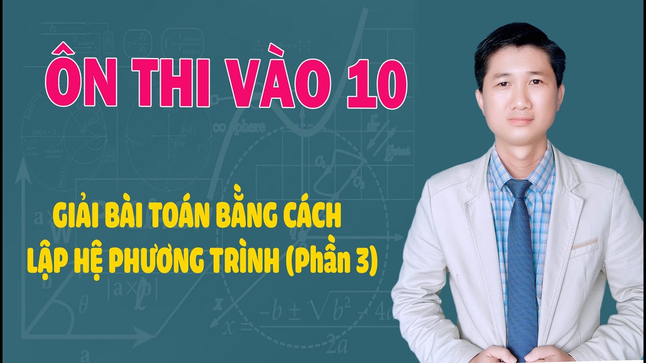 TOÁN 9:Giải bài toán bằng cách lập hệ phương trình (Phần 3)- Thầy Đoàn Văn Thắng.