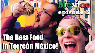 The Best Places to Eat in Torreon, Mexico (Episode 2)
