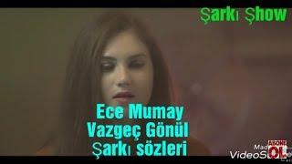 Ece Mumay - Vazgeç Gönül (Şarkı Sözleri)