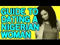 Guide To DATING A NIGERIAN Woman