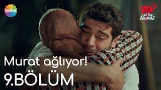 Aşk Laftan Anlamaz 9.Bölüm | Murat ağlıyor!