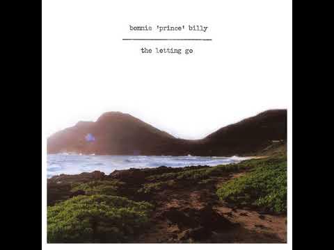 Bonnie 'Prince' Billy - The Letting Go (Full Album)