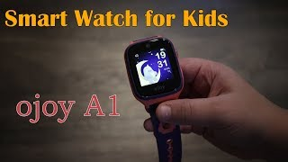 Ojoy A1 review – Smartwatch for Kids, Geo Fence features and more