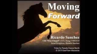 Moving Forward — Ricardo Sanchez and Free Chapel