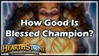 [Hearthstone] How Good Is Blessed Champion?