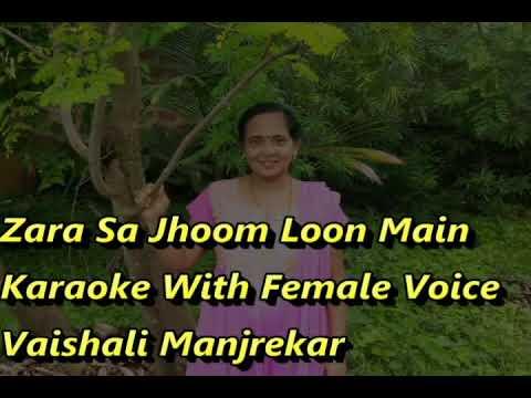 Zara Sa Jhoom Loon Main Karaoke With Female Voice Vaishali Manjrekar