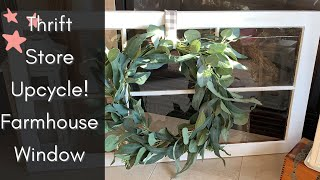 DIY Upcycle Farmhouse Window Wall Decor! Thrift Store Makeover Trash to Treasure #8!