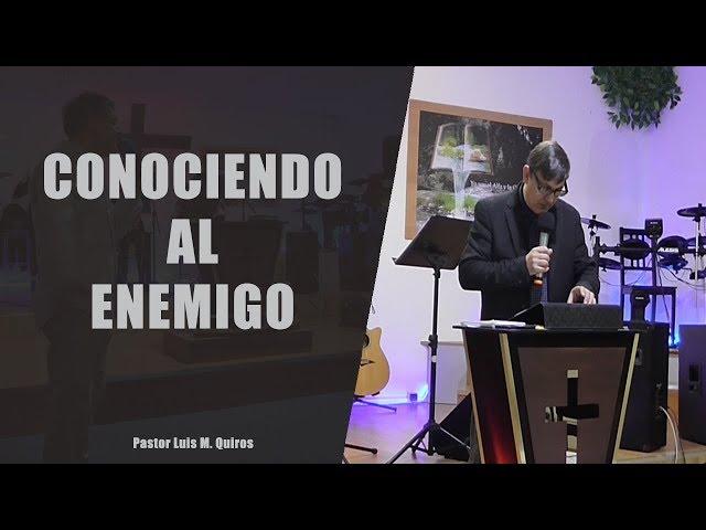 Conociendo al enemigo - Pastor Luis M. Quiros