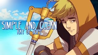 KINGDOM HEARTS - Simple and Clean (Ray of Hope MIX) 【Dari】