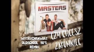 Masters - Czy Chcesz Zapomnieć (Wytrych & Kwiat Oldschool 90's Remix)