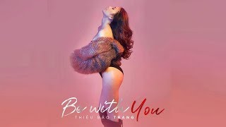 BE WITH YOU [ OFFICIAL MV FULL] | THIỀU BẢO TRANG