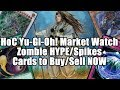 HoC Yu-Gi-Oh! Market Watch - Zombie HYPE Spikes HARD! Cards To Get! Card to SELL NOW.