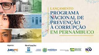 Lançamento do Programa Nacional de Prevenção à Corrupção em Pernambuco