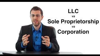 LLC vs. Corporation vs. Sole Proprietorship: Form an LLC (3/11)