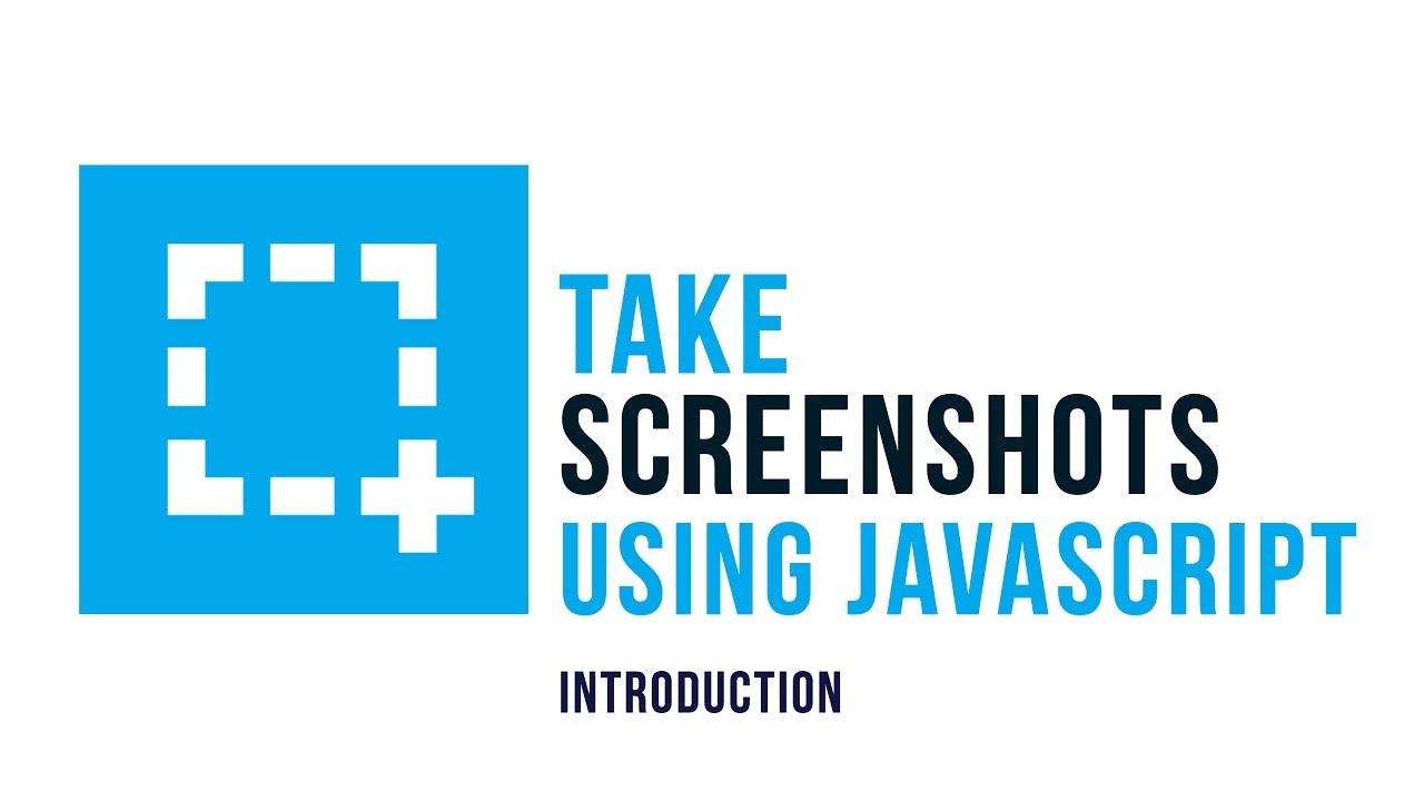Take Screenshots using Javascript : Introduction