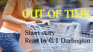 """""""Out of Time"""" short story read by C. J. Darlington"""