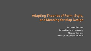 """Adapting Theories of Form, Style, and Meaning for Map Design"" by Ian Muehlenhaus, NACIS 2014"
