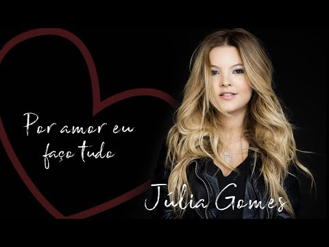 Julia Gomes - Por Amor eu Faço Tudo [VIDEO OFICIAL]