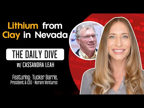 Lithium From Clay In Nevada - The Daily Dive feat Tucker Barrie of Noram Ventures