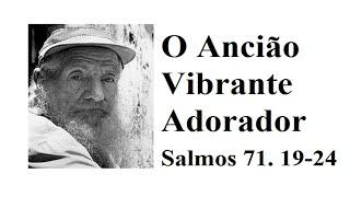 O Ancião Vibrante Adorador - Salmos 71.19-24 - Rev. Anatote Lopes - Estudo Bíblico 08-07-2021
