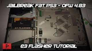 Jailbreak Fat PS3 4.83 OFW Using E3 Flasher 2018 Tutorial