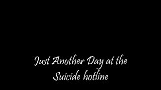 Just Another Day at the Suicide Hotline