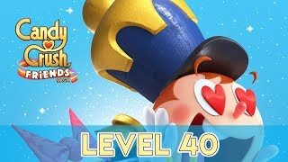 Candy Crush Friends Saga - Level 40 (No Boosters)