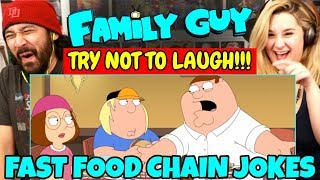 Family Guy TRY NOT TO LAUGH CHALLENGE!  Funny Fast Food Chain Jokes - REACTION!!!
