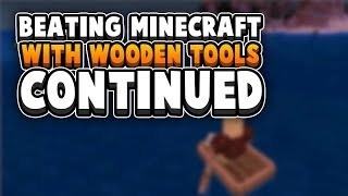 Challenge: Can I Beat Minecraft With Only Wooden Tools?