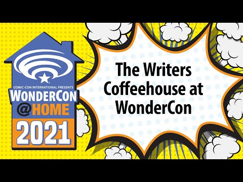 The Writers Coffeehouse at WonderCon   WonderCon@Home 2021