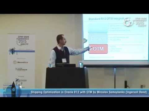 Shipping Optimization in Oracle R12 with OTM by Miroslav Samoylenko (Ingersoll Rand)