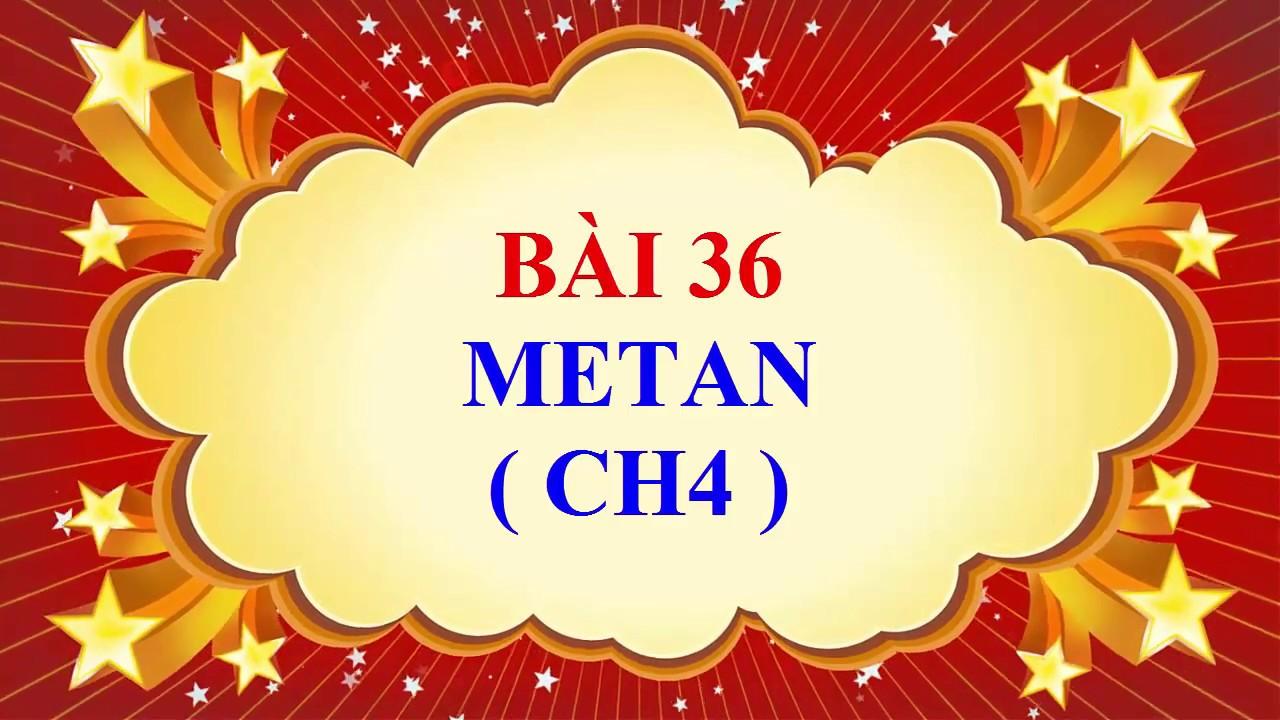 Hóa học lớp 9 – Bài 36 – Metan ( CH4 )