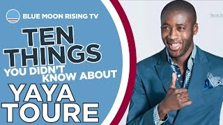 10 Things You Didn't Know About Yaya Toure