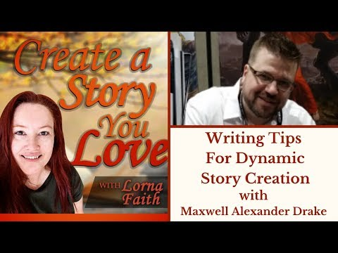 Writing Tips for Dynamic Story Creation with Maxwell Alexander Drake