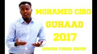 mohamed ciro hees cusub 2017 guhaad 2017 hd