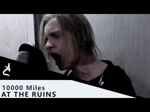 AT THE RUINS - 10000 MILES (VOCAL COVER BY ILYA MIROSH OF AN ARGENCY)