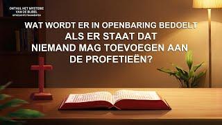 Wat wordt er in Openbaring bedoelt als er staat dat niemand mag toevoegen aan de profetieën?