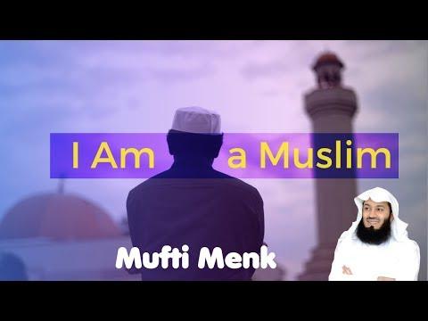 I Am a Muslim - Mufti Menk