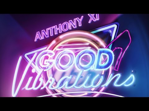 Anthony XI  Good Vibrations