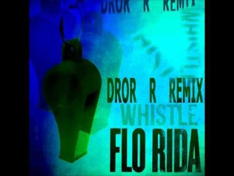 Florida - Whistle (Dror R Remix)